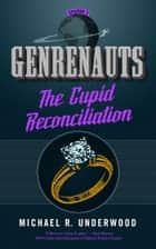The Cupid Reconciliation - Genrenauts Episode 3 ebook by Michael R. Underwood