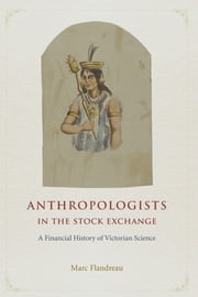 Anthropologists in the Stock Exchange - A Financial History of Victorian Science ebook by Marc Flandreau