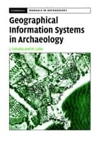 Geographical Information Systems in Archaeology ebook by James Conolly, Mark Lake