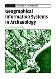 Geographical Information Systems in Archaeology ebook by James Conolly,Mark Lake