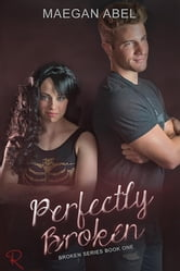 Perfectly Broken - The Broken Series, #1 ebook by Maegan Abel
