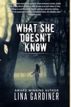 What She Doesn't Know ebook by Lina Gardiner