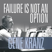Failure Is Not an Option - Mission Control from Mercury to Apollo 13 and Beyond audiobook by Gene Kranz
