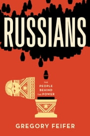 Russians - The People behind the Power ebook by Gregory Feifer