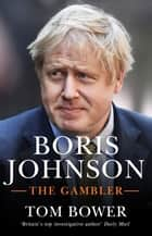 Boris Johnson - The Gambler ebook by Tom Bower