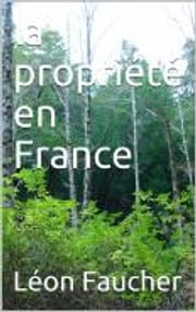 La propriété en France ebook by Léon Faucher