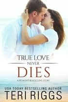 True Love Never Dies - A Heaven's Beach Love Story, #2 ebook by Teri Riggs