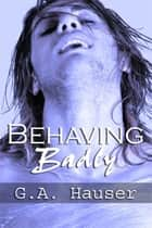 Behaving Badly- Action! series Book 4 ebook by GA Hauser