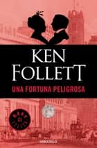 Una fortuna peligrosa ebook by Ken Follett