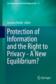 Protection of Information and the Right to Privacy - A New Equilibrium? ebook by Luciano Floridi
