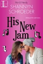 His New Jam ebook by Shannyn Schroeder