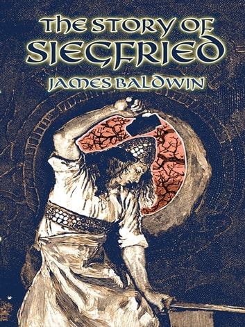 The Story of Siegfried ebook by James Baldwin