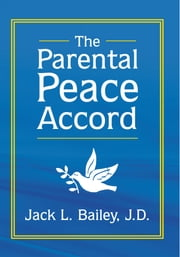 The Parental Peace Accord ebook by Jack L. Bailey, J.D.