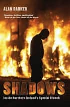 Shadows - Inside Northern Ireland's Special Branch ebook by Alan Barker