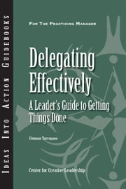 Delegating Effectively - A Leader's Guide to Getting Things Done ebook by Clemson Turregano