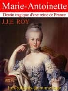 Marie-Antoinette - Destin tragique d'une reine de France ebook by J.J.E.ROY