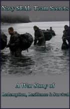 Navy SEAL Team Secrets (A War Story of Redemption, Resilience and Survival) ebook by Stephen Robinson