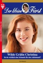 Der kleine Fürst 98 - Adelsroman - Wilde Gräfin Christina ebook by Viola Maybach