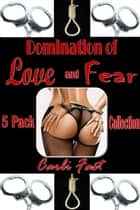 Domination of Love and Fear 5 Pack Collection ebook by Carli Fast