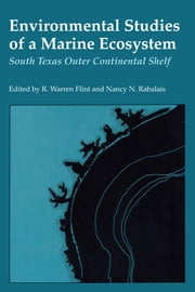 Environmental Studies of a Marine Ecosystem - South Texas Outer Continental Shelf ebook by R. Warren Flint,Nancy N. Rabalais