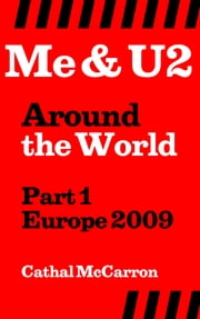 Me & U2 Around the World - Part 1 - Europe 2009 ebook by Cathal McCarron