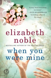 When You Were Mine - A Novel ebook by Elizabeth Noble