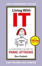 Living With It - A Survivor's Guide To Panic Attacks Revised Edition ebook by Bev Aisbett