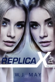 Replica X - The X Files ebook by W.J. May