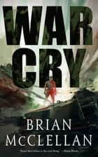 War Cry ebook by Brian McClellan