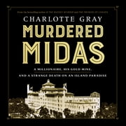 Murdered Midas - A Millionaire, His Gold Mine, and a Strange Death on an Island Paradise audiobook by Charlotte Gray