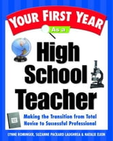 Your First Year As a High School Teacher - Making the Transition from Total Novice to Successful Professional ebook by Lynne Marie Rominger,Suzanne Packard Laughrea