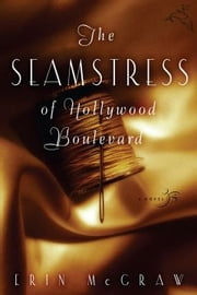 The Seamstress of Hollywood Boulevard ebook by Erin McGraw