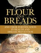 Flour and Breads and their Fortification in Health and Disease Prevention ebook by Victor R. Preedy, Ronald Ross Watson, Vinood B. Patel