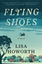Flying Shoes eBook by Lisa Howorth