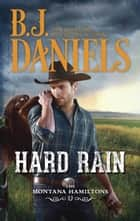 Hard Rain (The Montana Hamiltons, Book 4) ebook by B.J. Daniels