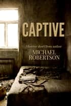 Captive - A Horror Short ebook by Michael Robertson