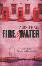 Fire & Water ebook by Alexis Hall