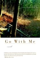 Go With Me - A Novel ebook by Castle Freeman