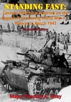 Standing Fast: German Defensive Doctrine on the Russian Front During World War II — Prewar to March 1943 - [Illustrated Edition] ebook by