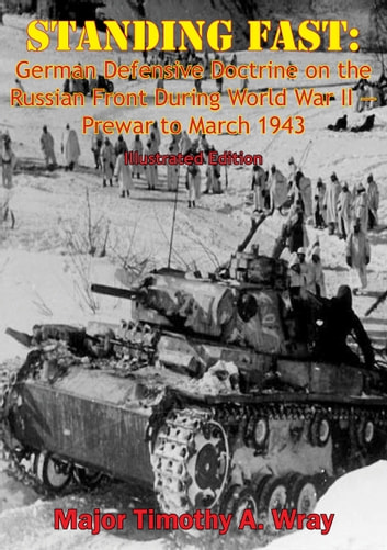 Standing Fast: German Defensive Doctrine On The Russian Front During World War Ii