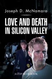 LOVE AND DEATH IN SILICON VALLEY ebook by Joseph D. McNamara