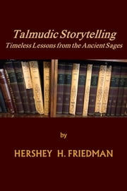 Talmudic Storytelling: Timeless Lessons from the Ancient Sages ebook by Hershey Harry Friedman