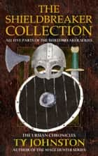 The Shieldbreaker Collection ebook by Ty Johnston