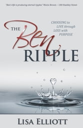 The Ben Ripple: Learning to Live Through Loss with Purpose ebook by Lisa Elliott