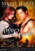 Two to Spark ebook by Marie Harte