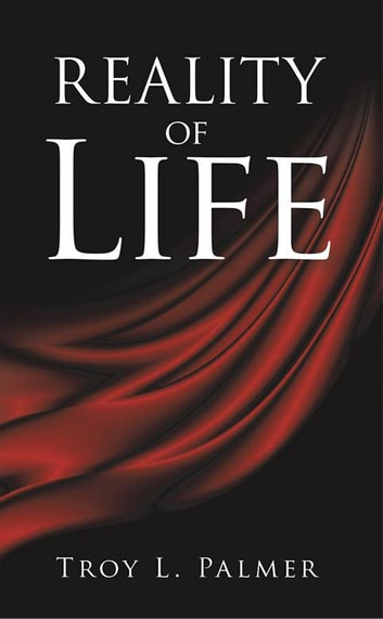 Reality of Life ebook by Troy L. Palmer