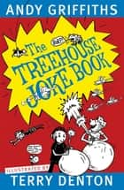 The Treehouse Joke Book ebook by Andy Griffiths, Terry Denton
