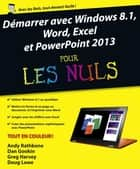 Démarrer avec Windows 8.1, Word, Excel et PowerPoint 2013 Pour les Nuls ebook by Dan GOOKIN, Doug LOWE, Greg HARVEY,...
