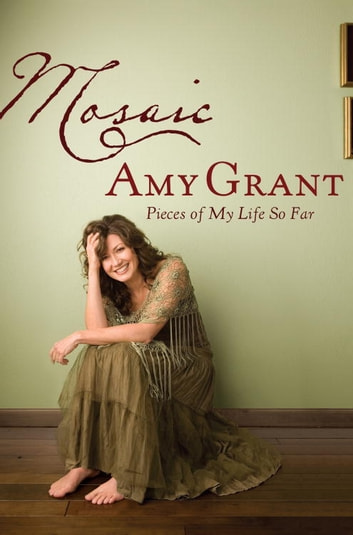Mosaic - Pieces of My Life So Far eBook by Amy Grant