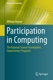 Participation in Computing - The National Science Foundation's Expansionary Programs ebook by William Aspray